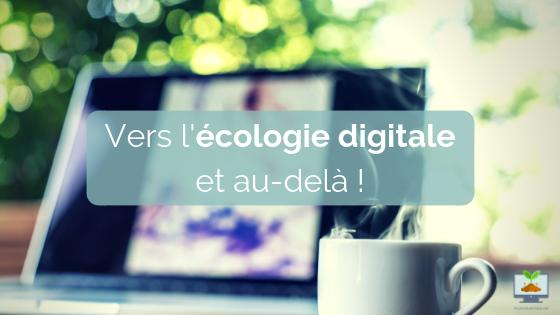 vers l'écologie digitale et au-delà !